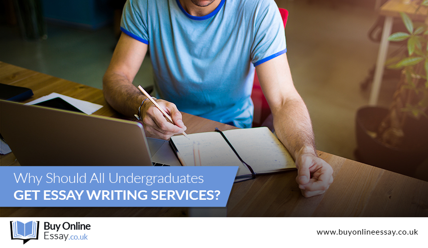 Why Should All Undergraduates Get Essay Writing Services?