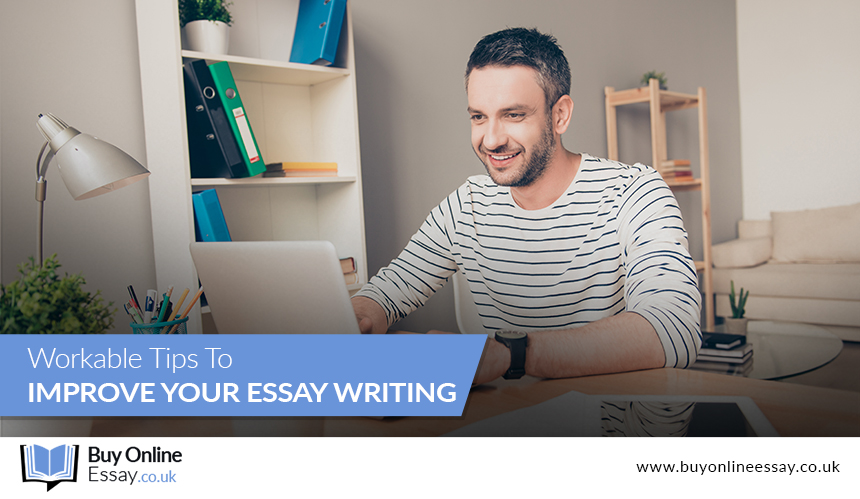 Workable Tips to Improve Your Essay Writing
