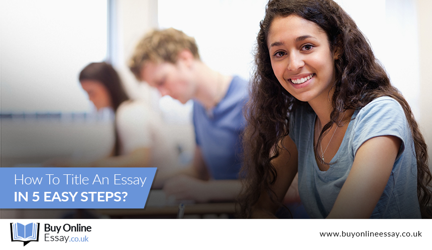 How To Title An Essay In 5 Easy Steps?