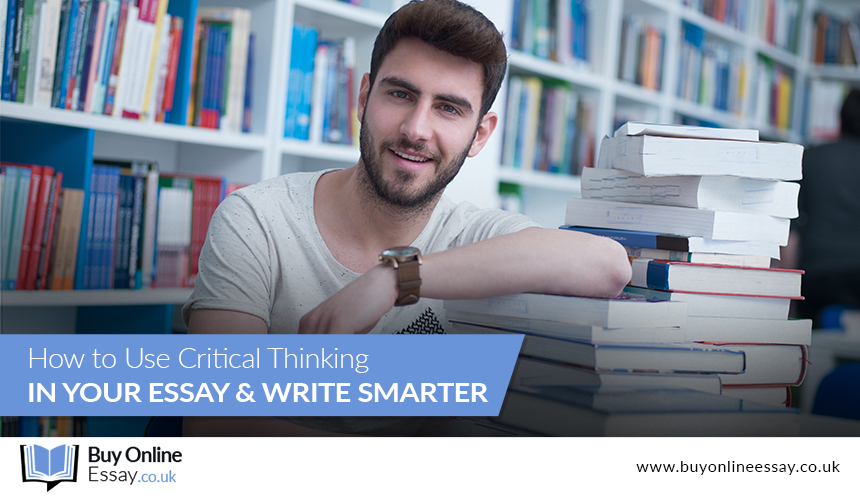 How to Use Critical Thinking in Your Essay and Write Smarter